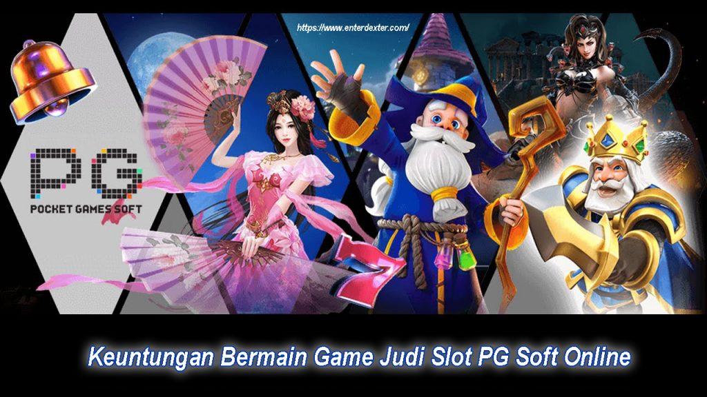 Keuntungan Bermain Game Judi Slot PG Soft Online